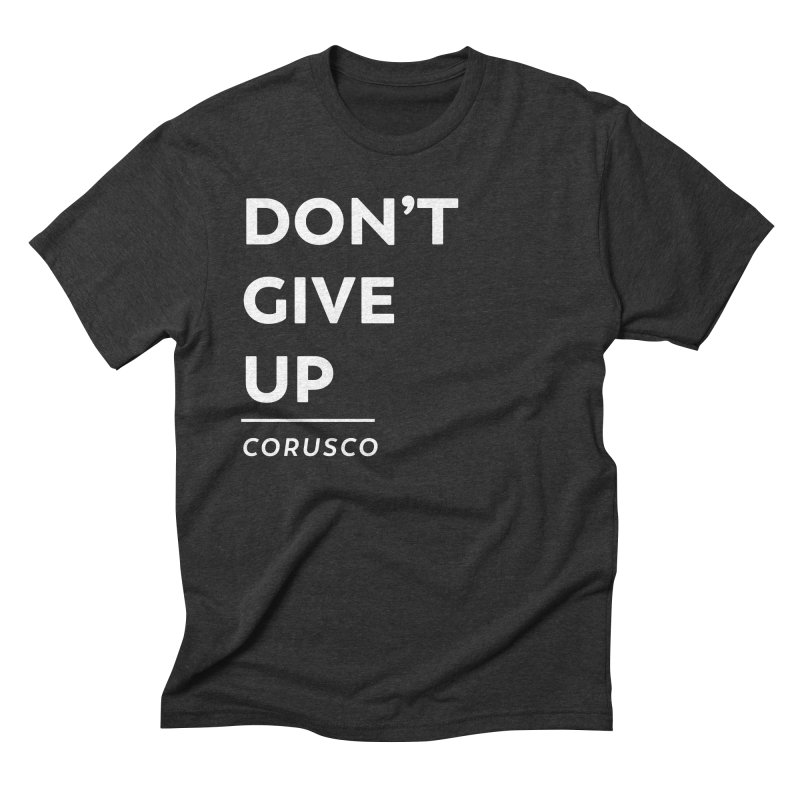 Don't Give Up Men's Triblend T-Shirt by Corusco Merch