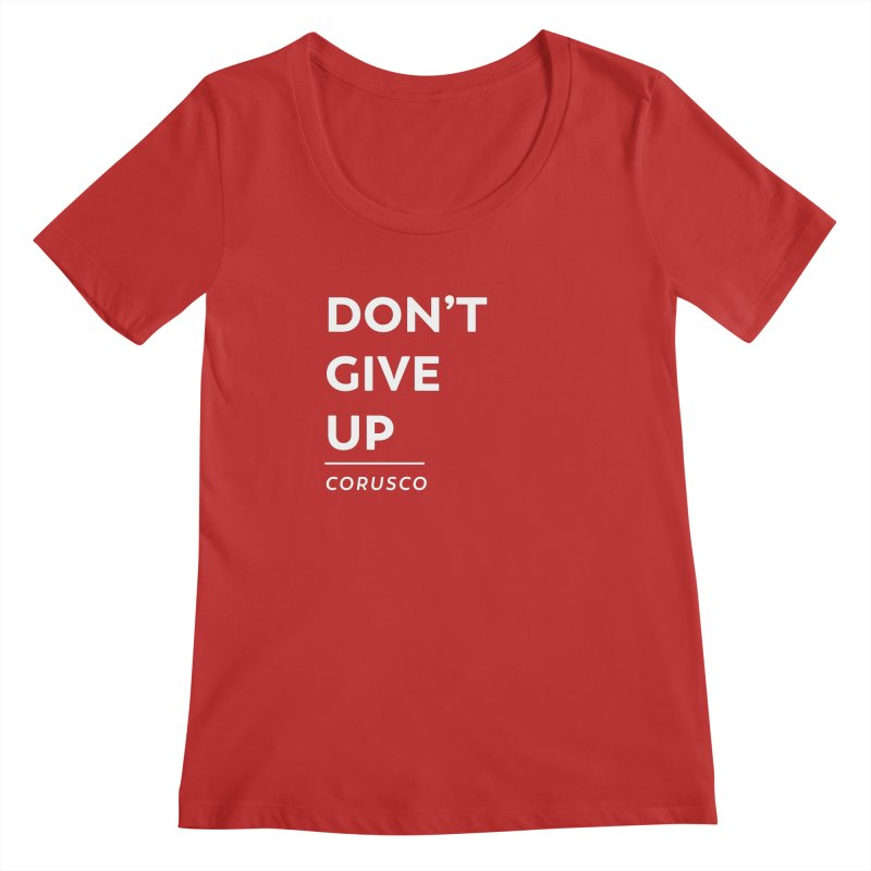 Don't Give Up Women's Scoop Neck by Corusco Merch
