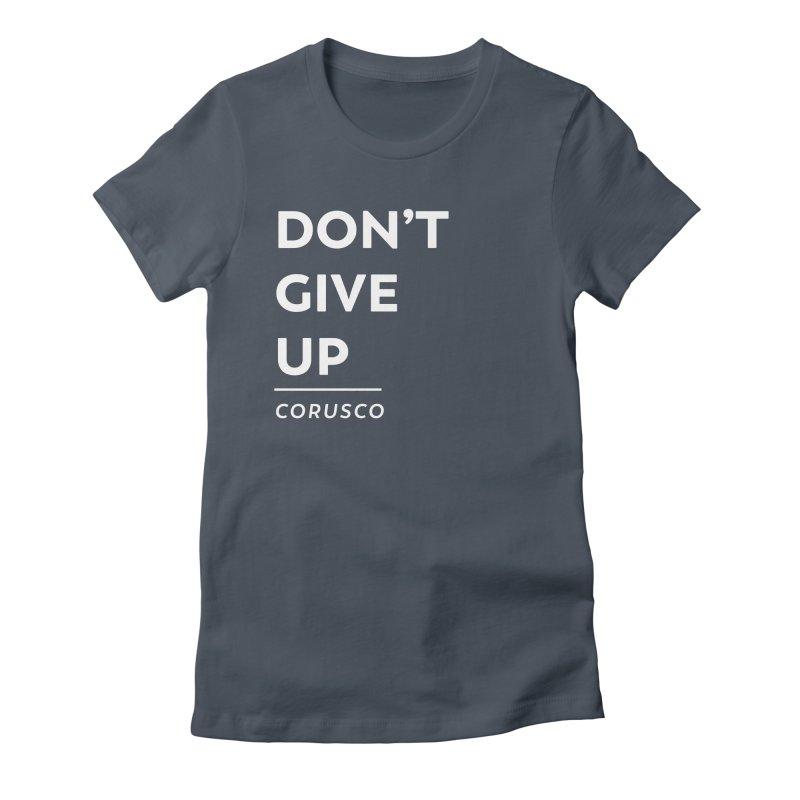 Don't Give Up Women's T-Shirt by Corusco Merch