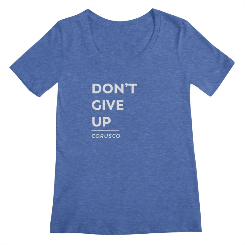 Don't Give Up Women's Regular Scoop Neck by Corusco Merch