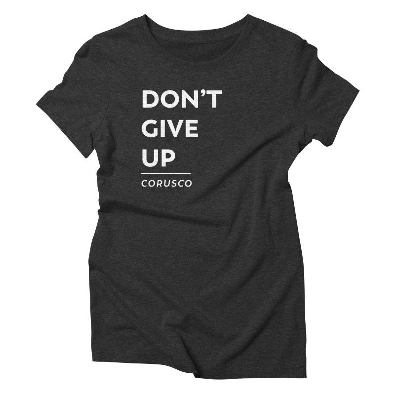 Don't Give Up Women's Triblend T-Shirt by Corusco Merch