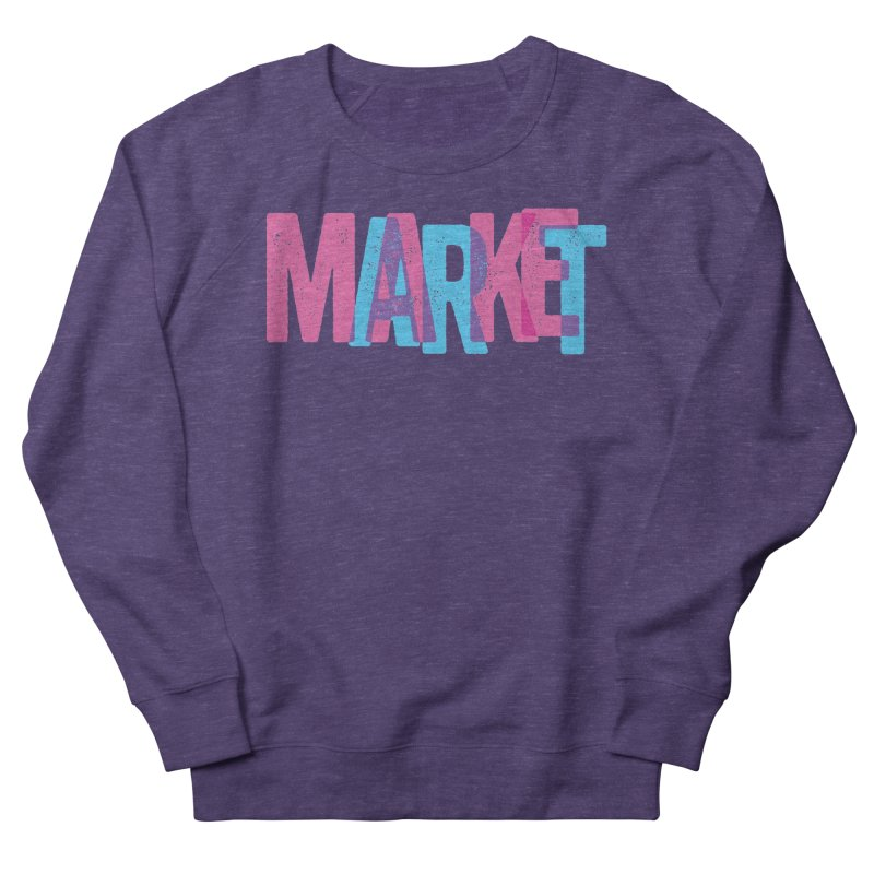 Make Art, Market Art Women's Sweatshirt by Cory Kerr's Artist Shop (see more at corykerr.com)