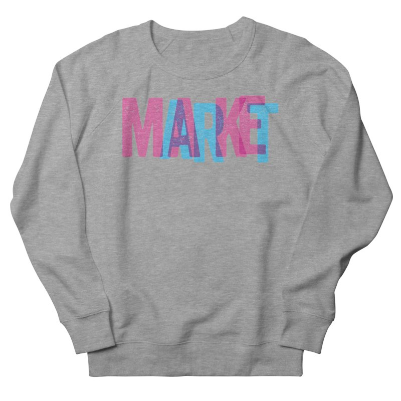 Make Art, Market Art Women's Sweatshirt by Cory Kerr's Artist Shop (see more at corykerr.com)