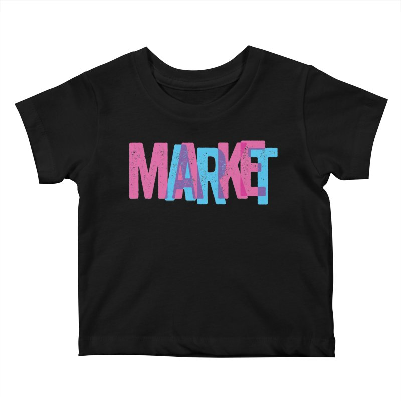 Make Art, Market Art Kids Baby T-Shirt by Cory Kerr's Artist Shop (see more at corykerr.com)