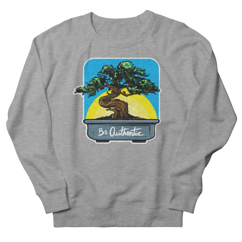 Bonsai: Be Authentic Women's Sweatshirt by Cory Kerr's Artist Shop (see more at corykerr.com)