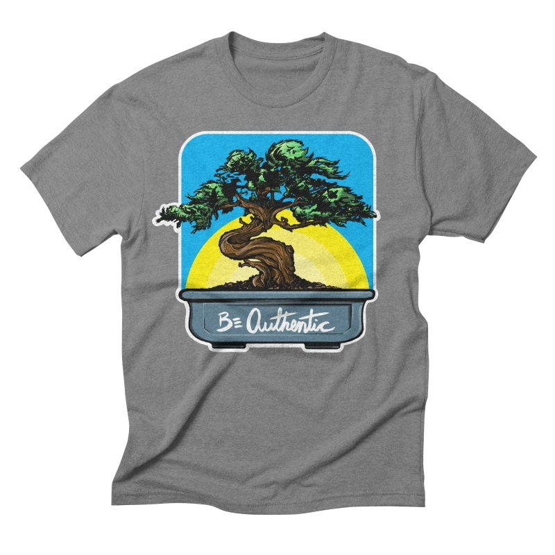 Bonsai: Be Authentic Men's Triblend T-shirt by Cory Kerr's Artist Shop (see more at corykerr.com)
