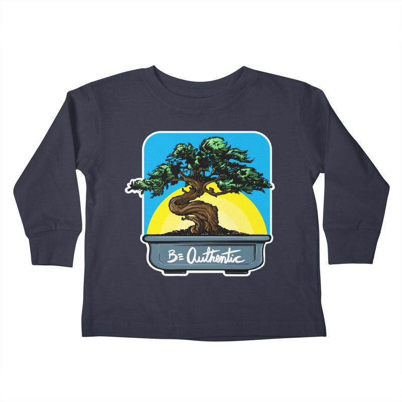 Bonsai: Be Authentic Kids Toddler Longsleeve T-Shirt by Cory Kerr's Artist Shop (see more at corykerr.com)