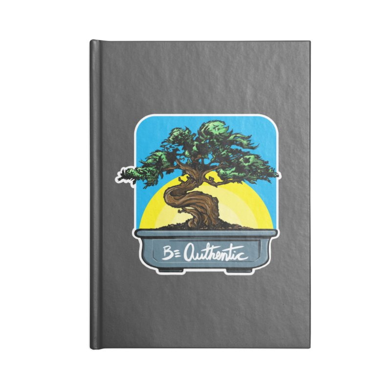 Bonsai: Be Authentic Accessories Notebook by Cory Kerr's Artist Shop (see more at corykerr.com)