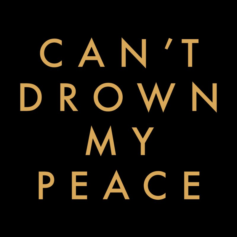 Can't Drown My Peace Lyric Tee by cotr's Artist Shop