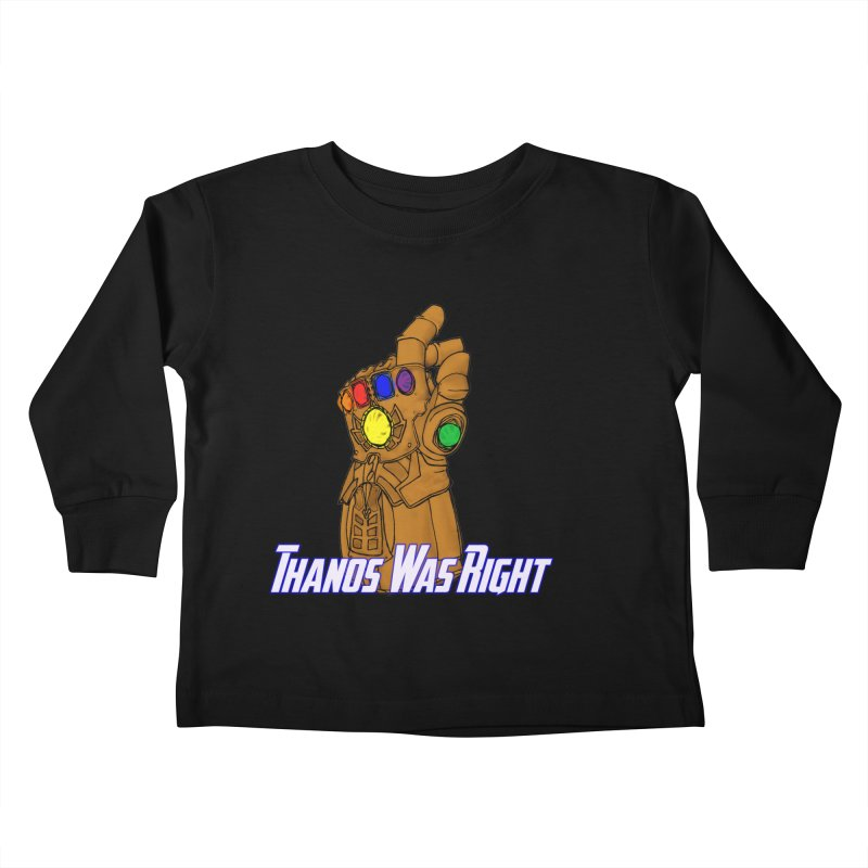 Thanos Was Right Kids Toddler Longsleeve T-Shirt by Christopher Walter's Artist Shop