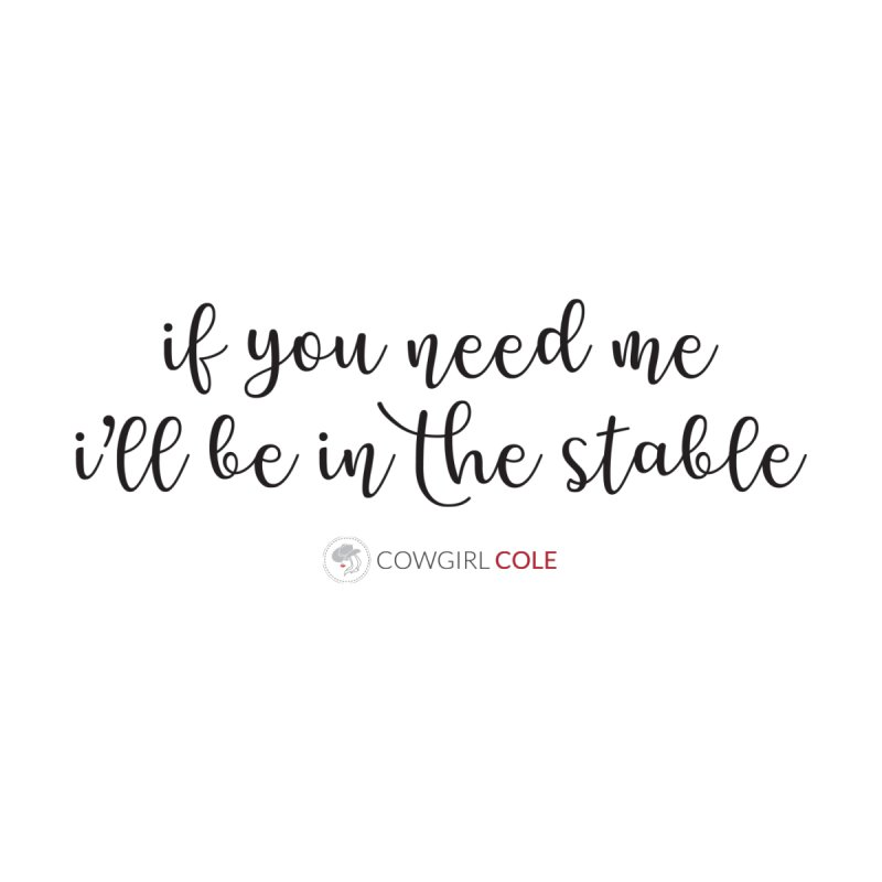 If You Need Me I'll Be In The Stable Design Women's T-Shirt by COWGIRL COLE™