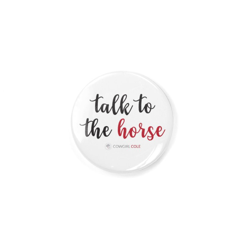 Talk to the Horse Design Accessories Button by COWGIRL COLE™