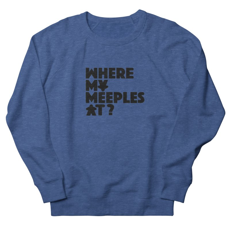 WHERE MY MEEPLES AT? Men's Sweatshirt by CYCLOPS PIRATE Artist Shop