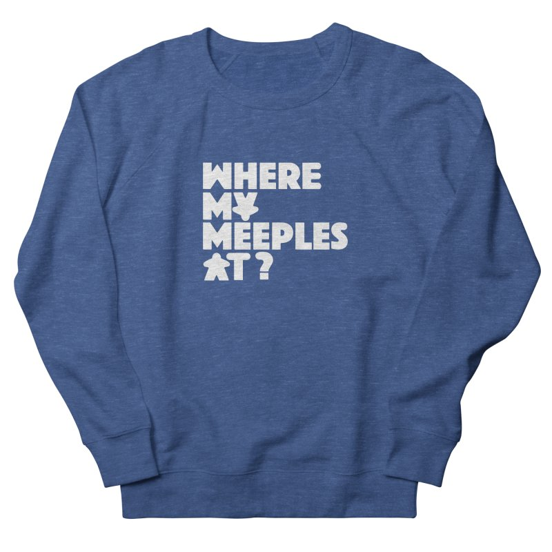 WHERE MY MEEPLES AT? Women's Sweatshirt by CYCLOPS PIRATE Artist Shop