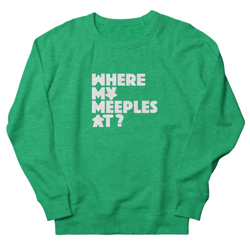 WHERE MY MEEPLES AT? Men's French Terry Sweatshirt by CYCLOPS PIRATE Artist Shop