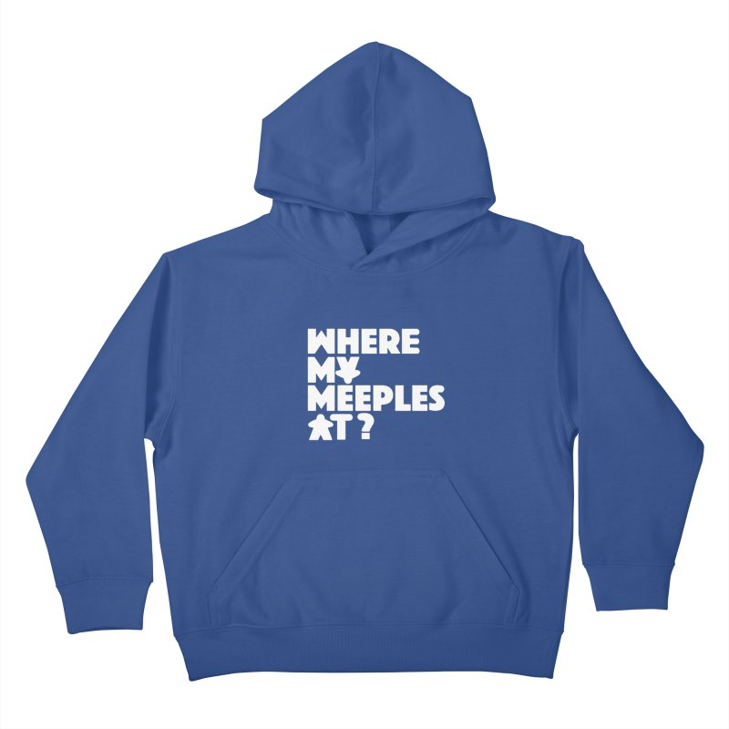 WHERE MY MEEPLES AT? Kids Pullover Hoody by CYCLOPS PIRATE Artist Shop