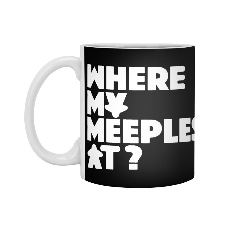 WHERE MY MEEPLES AT? Accessories Mug by CYCLOPS PIRATE Artist Shop