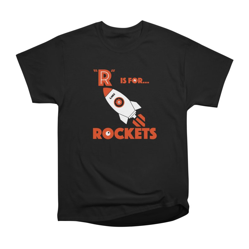 """""""R"""" is for Rockets Women's Classic Unisex T-Shirt by CYCLOPS PIRATE Artist Shop"""