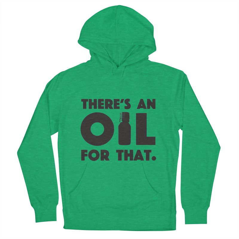 there's an oil for that Women's French Terry Pullover Hoody by CYCLOPS PIRATE Artist Shop