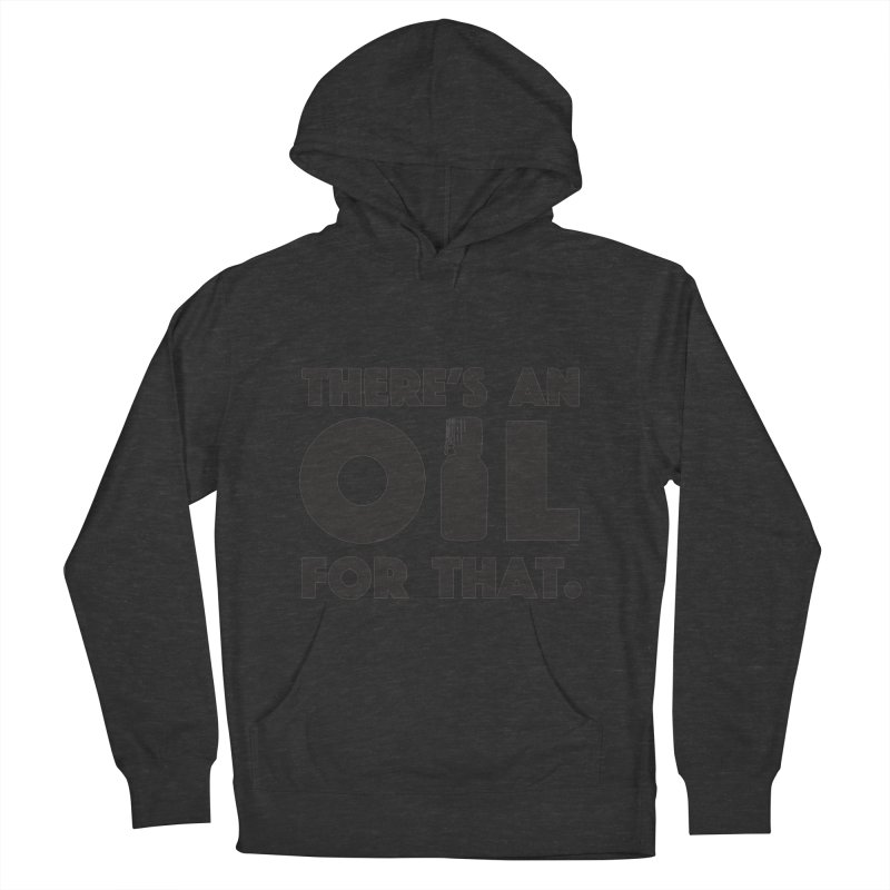 there's an oil for that Women's Pullover Hoody by CYCLOPS PIRATE Artist Shop