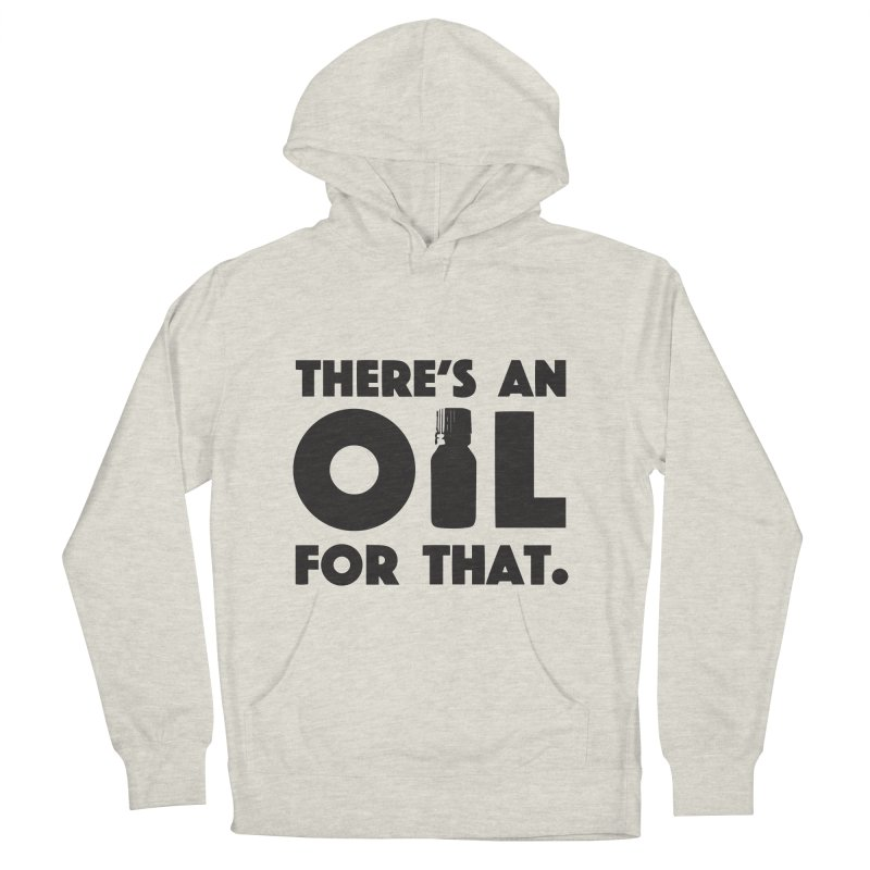 there's an oil for that Men's French Terry Pullover Hoody by CYCLOPS PIRATE Artist Shop