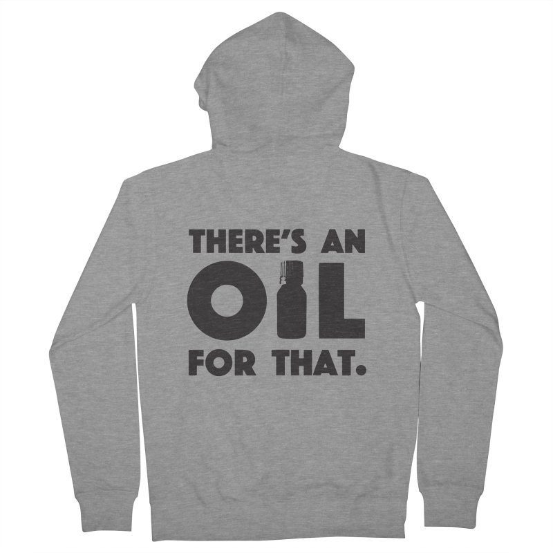 there's an oil for that Women's French Terry Zip-Up Hoody by CYCLOPS PIRATE Artist Shop
