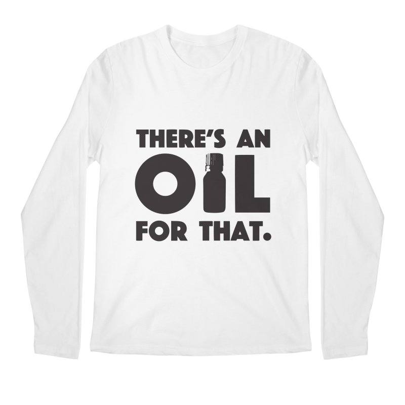 there's an oil for that Men's Regular Longsleeve T-Shirt by CYCLOPS PIRATE Artist Shop