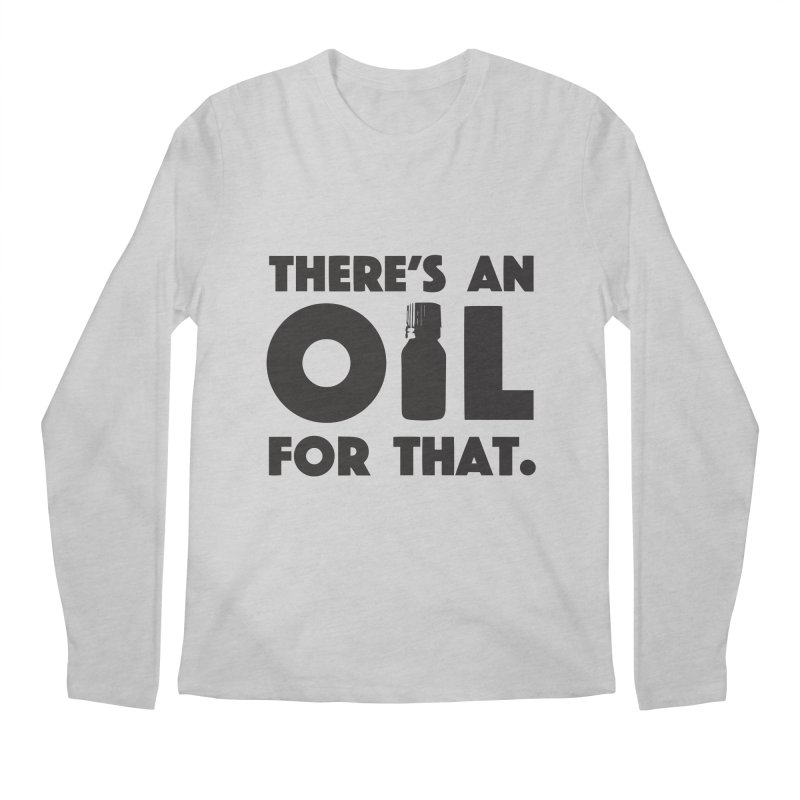 there's an oil for that Men's Longsleeve T-Shirt by CYCLOPS PIRATE Artist Shop