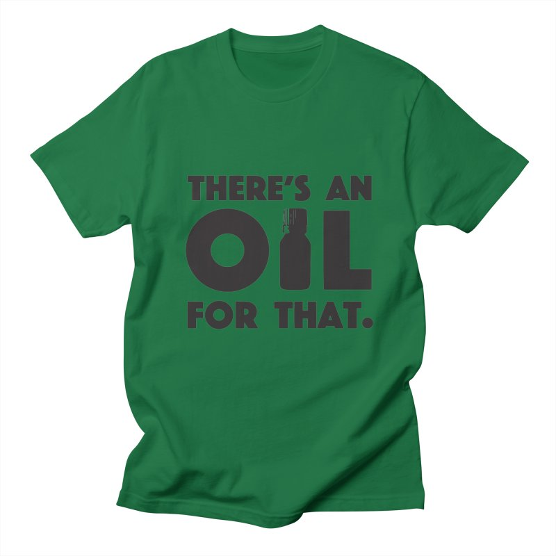 there's an oil for that Women's Regular Unisex T-Shirt by CYCLOPS PIRATE Artist Shop