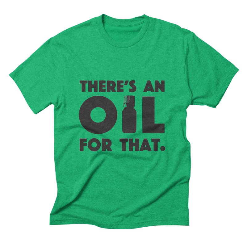 there's an oil for that Men's Triblend T-Shirt by CYCLOPS PIRATE Artist Shop