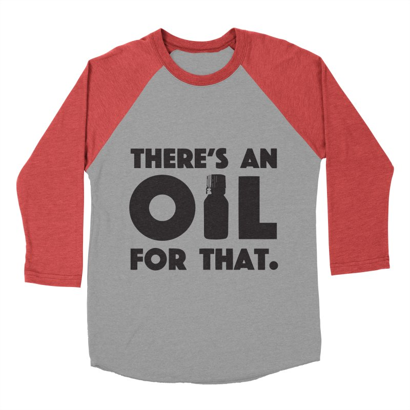 there's an oil for that Women's Baseball Triblend Longsleeve T-Shirt by CYCLOPS PIRATE Artist Shop