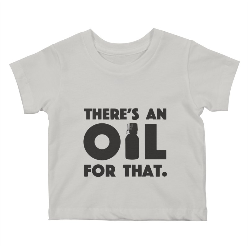 there's an oil for that Kids Baby T-Shirt by CYCLOPS PIRATE Artist Shop