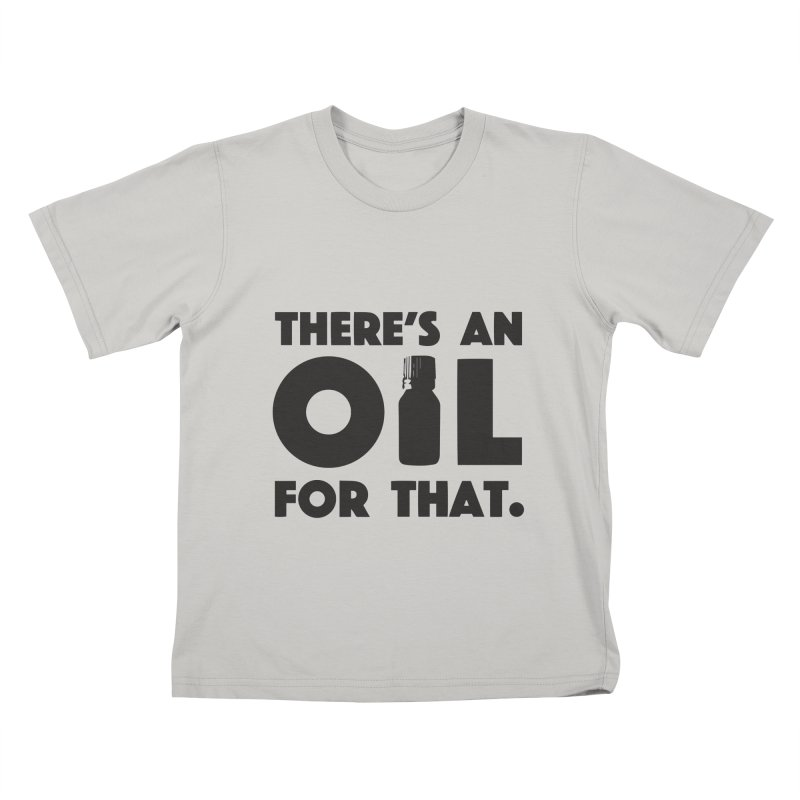 there's an oil for that Kids T-shirt by CYCLOPS PIRATE Artist Shop