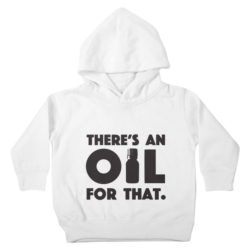 there's an oil for that Kids Toddler Pullover Hoody by CYCLOPS PIRATE Artist Shop