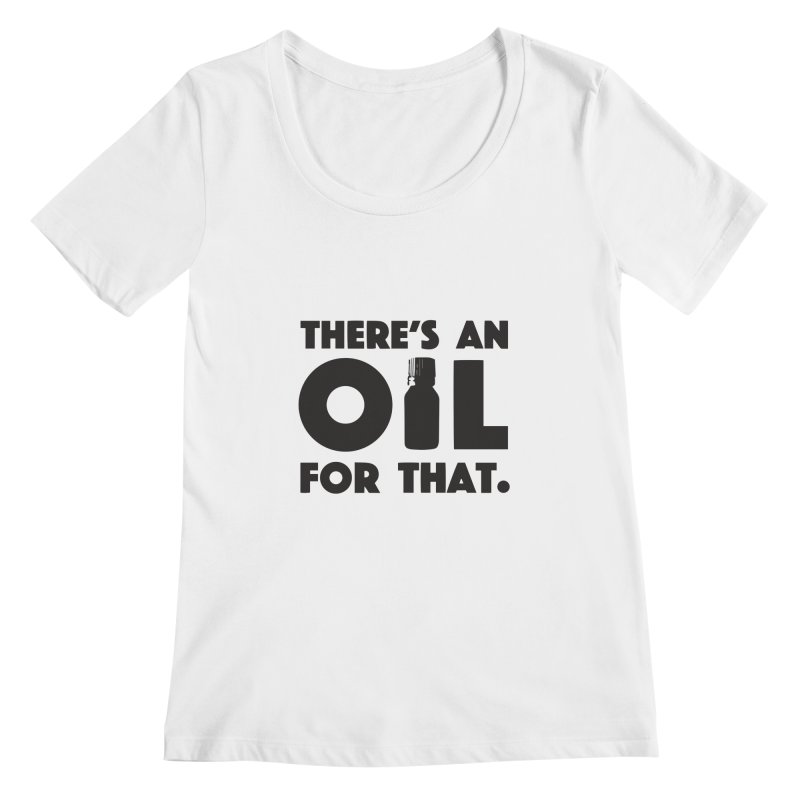 there's an oil for that Women's Scoopneck by CYCLOPS PIRATE Artist Shop