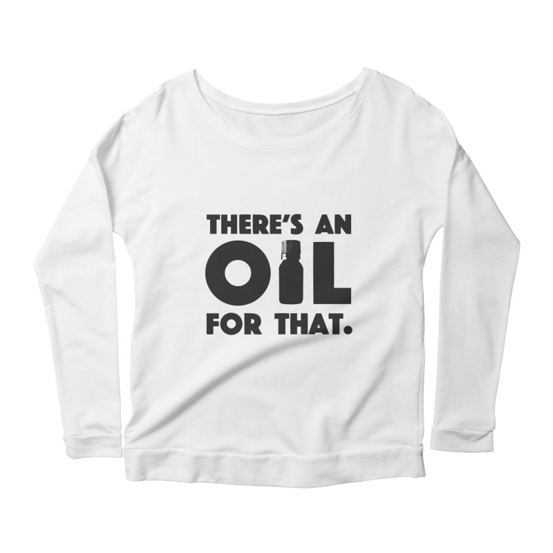 there's an oil for that Women's Longsleeve Scoopneck  by CYCLOPS PIRATE Artist Shop