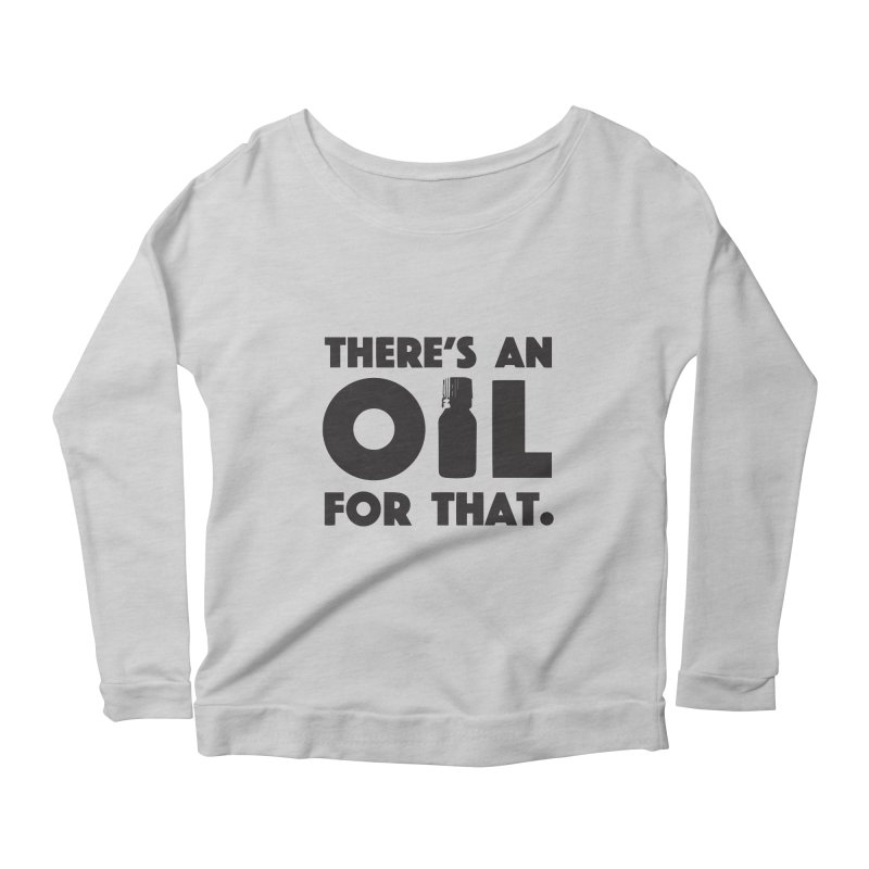 there's an oil for that Women's Scoop Neck Longsleeve T-Shirt by CYCLOPS PIRATE Artist Shop