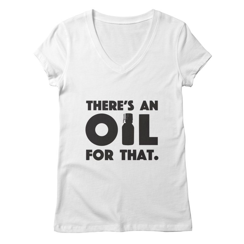 there's an oil for that Women's V-Neck by CYCLOPS PIRATE Artist Shop