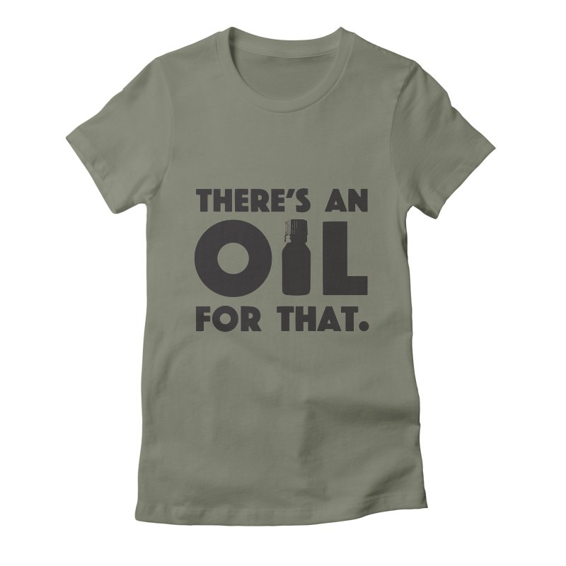 there's an oil for that Women's Fitted T-Shirt by CYCLOPS PIRATE Artist Shop