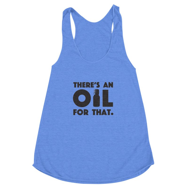 there's an oil for that Women's Racerback Triblend Tank by CYCLOPS PIRATE Artist Shop