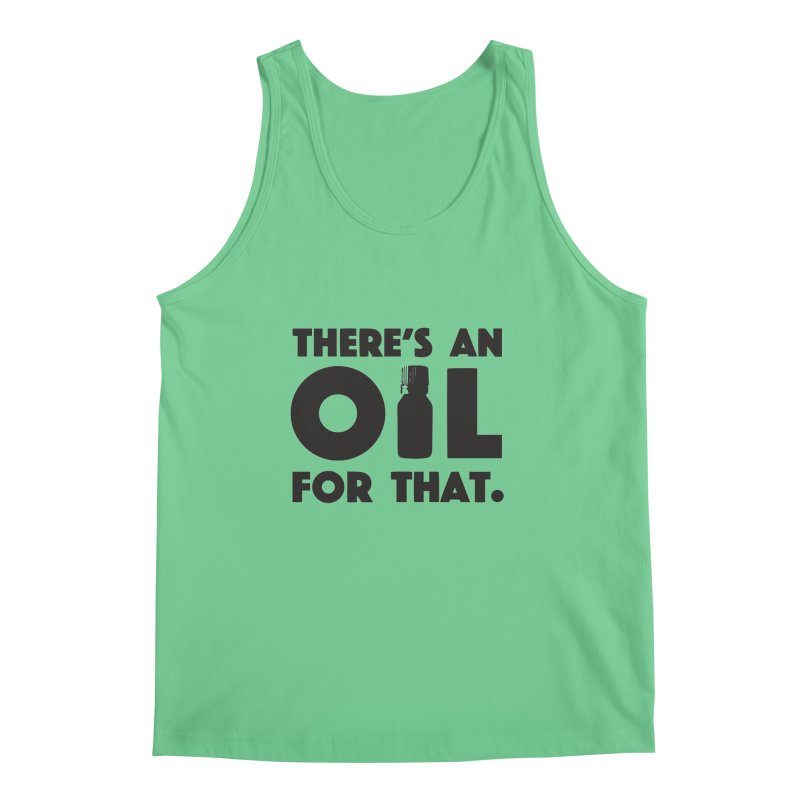 there's an oil for that Men's Tank by CYCLOPS PIRATE Artist Shop