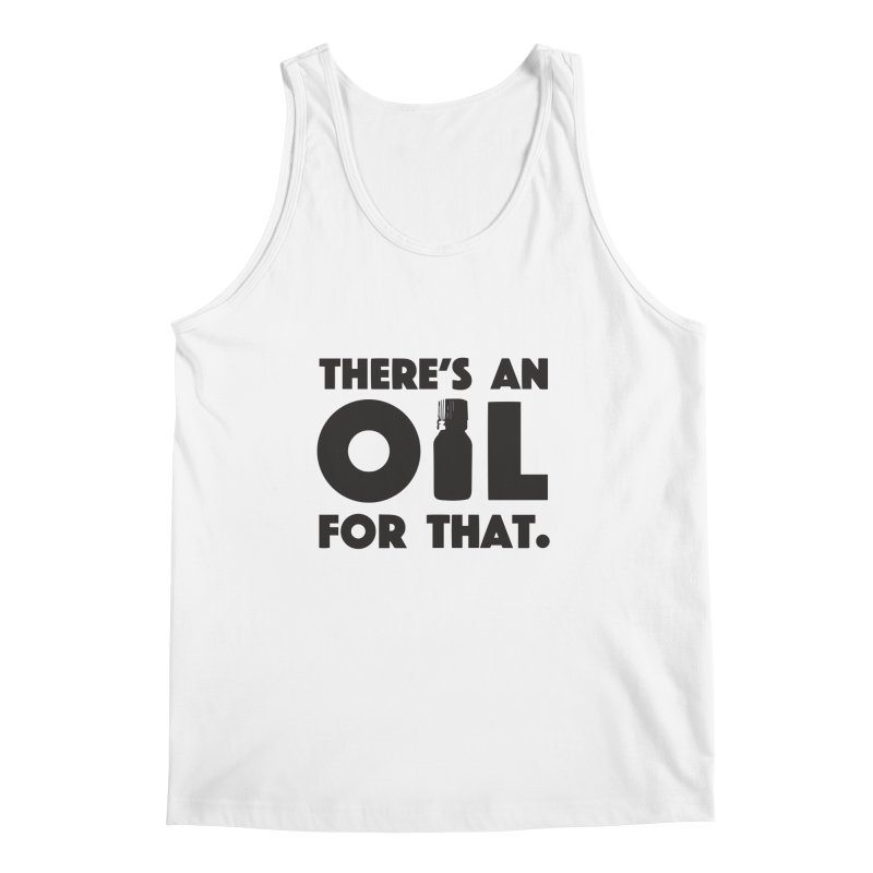 there's an oil for that Men's Regular Tank by CYCLOPS PIRATE Artist Shop