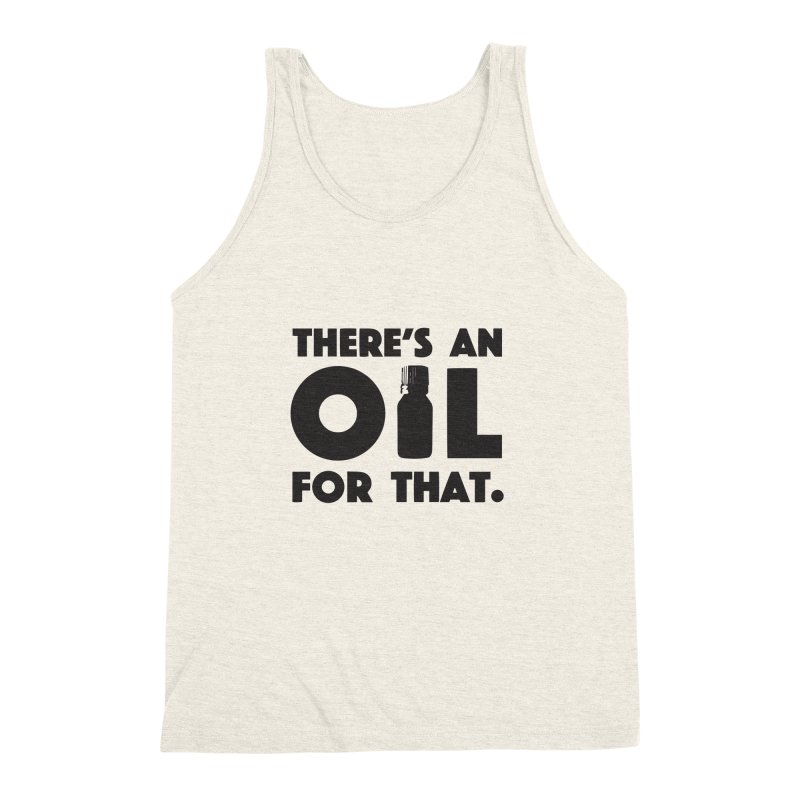 there's an oil for that Men's Triblend Tank by CYCLOPS PIRATE Artist Shop