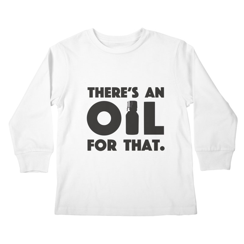 there's an oil for that Kids Longsleeve T-Shirt by CYCLOPS PIRATE Artist Shop