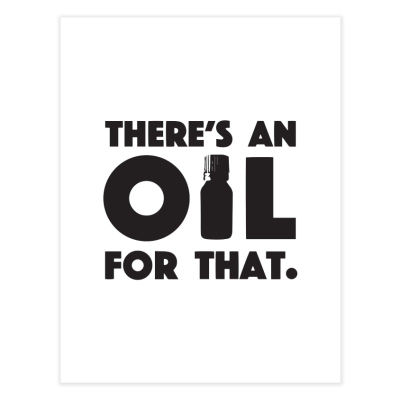 there's an oil for that Home Fine Art Print by CYCLOPS PIRATE Artist Shop