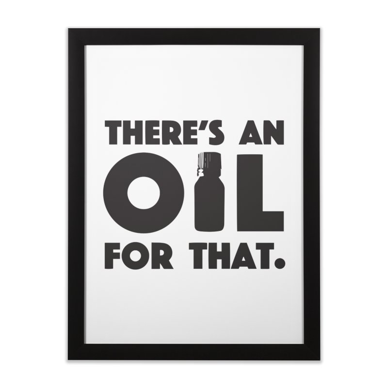 there's an oil for that Home Framed Fine Art Print by CYCLOPS PIRATE Artist Shop