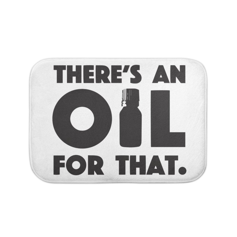 there's an oil for that Home Bath Mat by CYCLOPS PIRATE Artist Shop