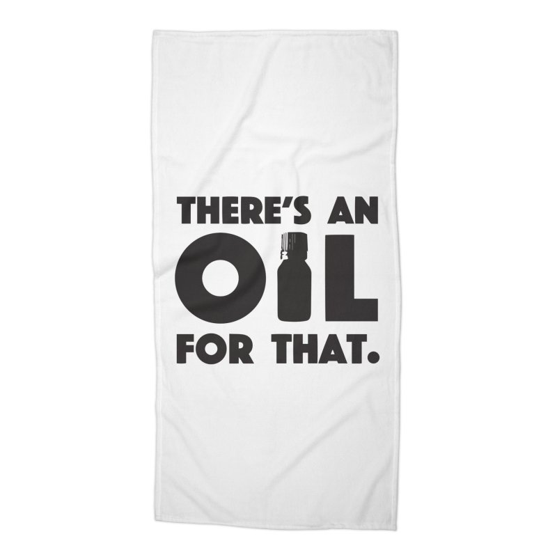 there's an oil for that Accessories Beach Towel by CYCLOPS PIRATE Artist Shop