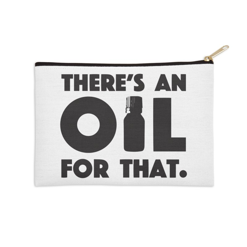 there's an oil for that Accessories Zip Pouch by CYCLOPS PIRATE Artist Shop