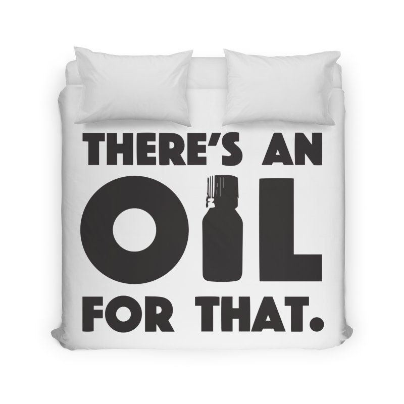 there's an oil for that Home Duvet by CYCLOPS PIRATE Artist Shop